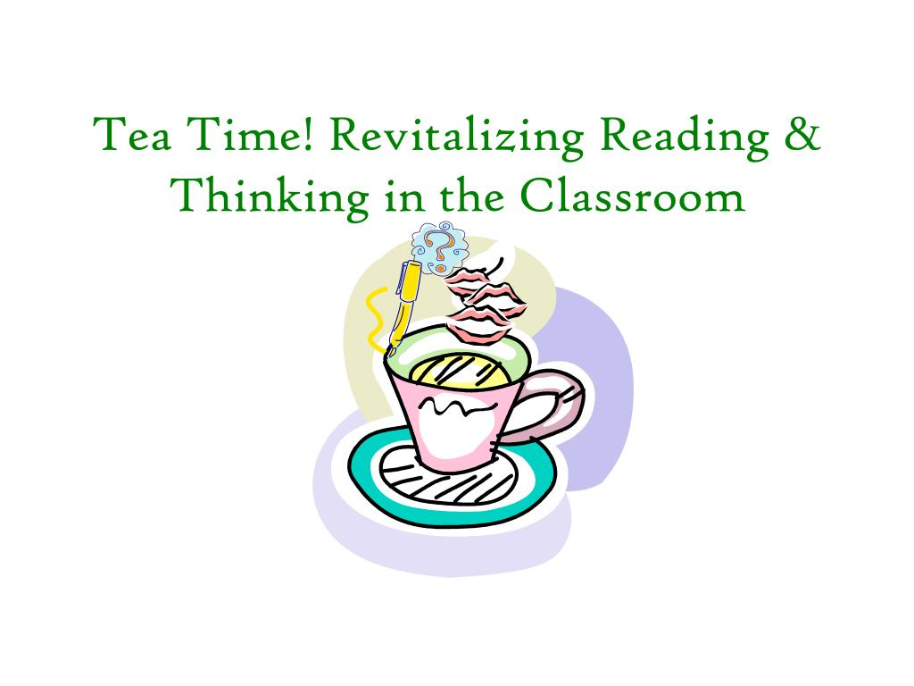 Tea Time! Revitalizing Reading & Thinking in the Classroom