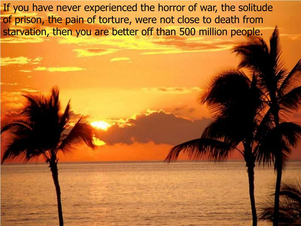 If you have never experienced the horror of war, the solitude