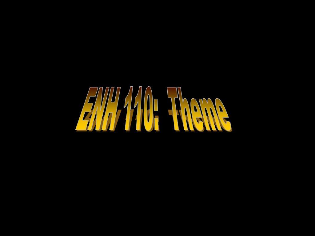 ENH 110:  Theme