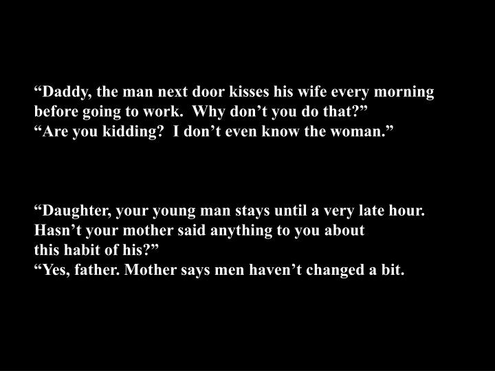 """""""Daddy, the man next door kisses his wife every morning"""