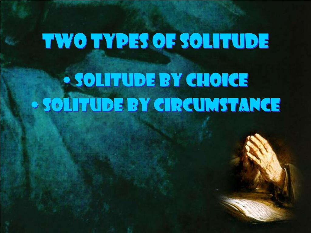 Two types of Solitude