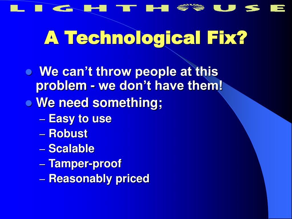 A Technological Fix?