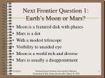 next frontier question 1 earth s moon or mars