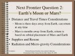 next frontier question 2 earth s moon or mars