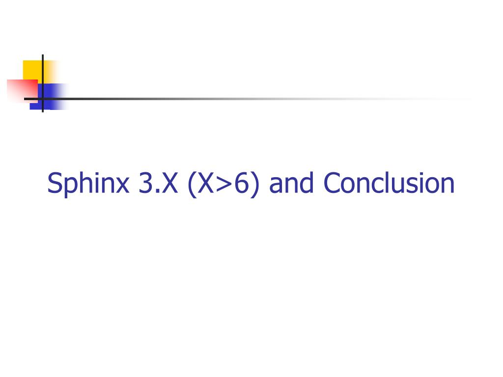 Sphinx 3.X (X>6) and Conclusion