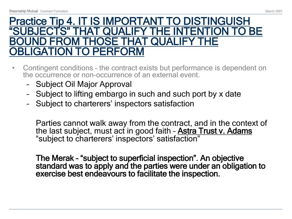 "Practice Tip 4. IT IS IMPORTANT TO DISTINGUISH ""SUBJECTS"" THAT QUALIFY THE INTENTION TO BE BOUND FROM THOSE THAT QUALIFY THE OBLIGATION TO PERFORM"