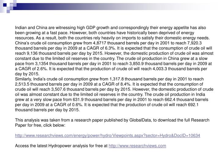 Indian and China are witnessing high GDP growth and correspondingly their energy appetite has also b...