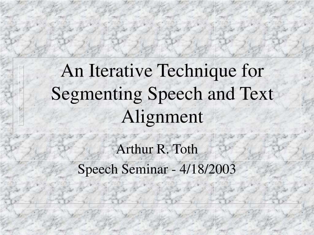 an iterative technique for segmenting speech and text alignment l.