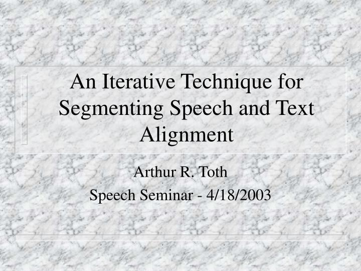 an iterative technique for segmenting speech and text alignment n.