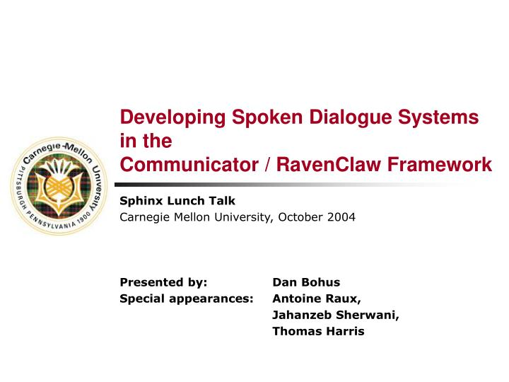 Developing spoken dialogue systems in the communicator ravenclaw framework