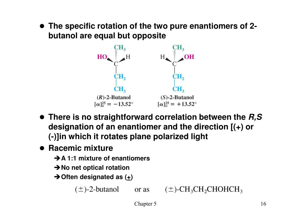 The specific rotation of the two pure enantiomers of 2-butanol are equal but opposite