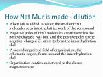 how nat mur is made dilution