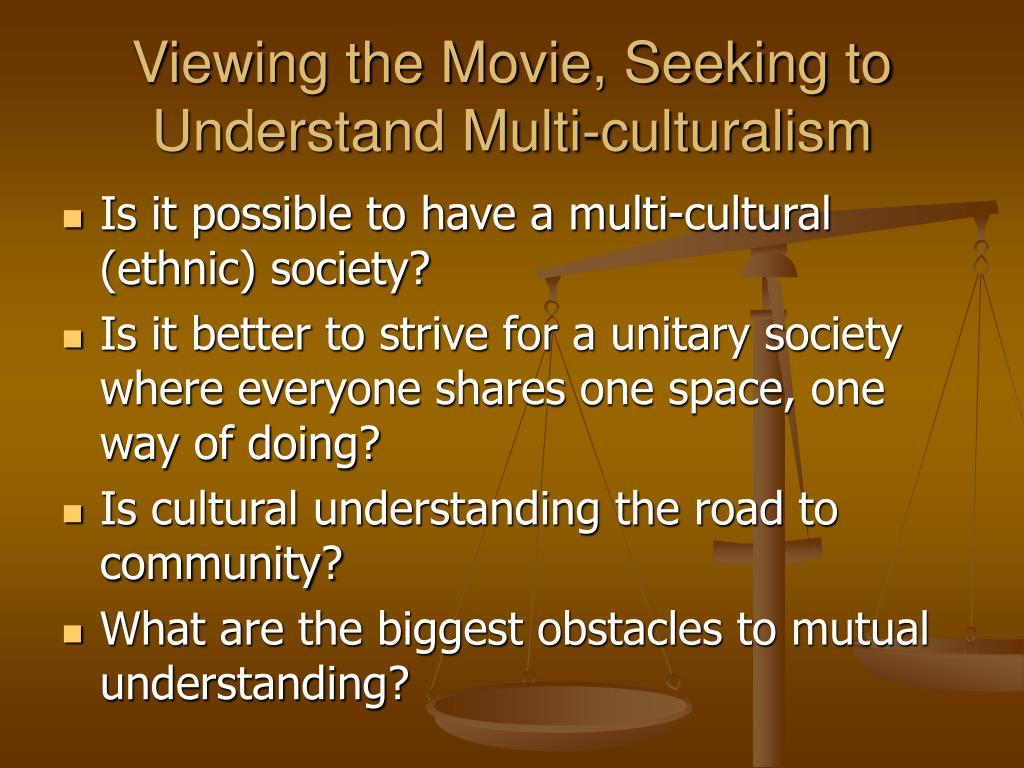 Viewing the Movie, Seeking to Understand Multi-culturalism