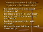 viewing the movie seeking to understand multi culturalism