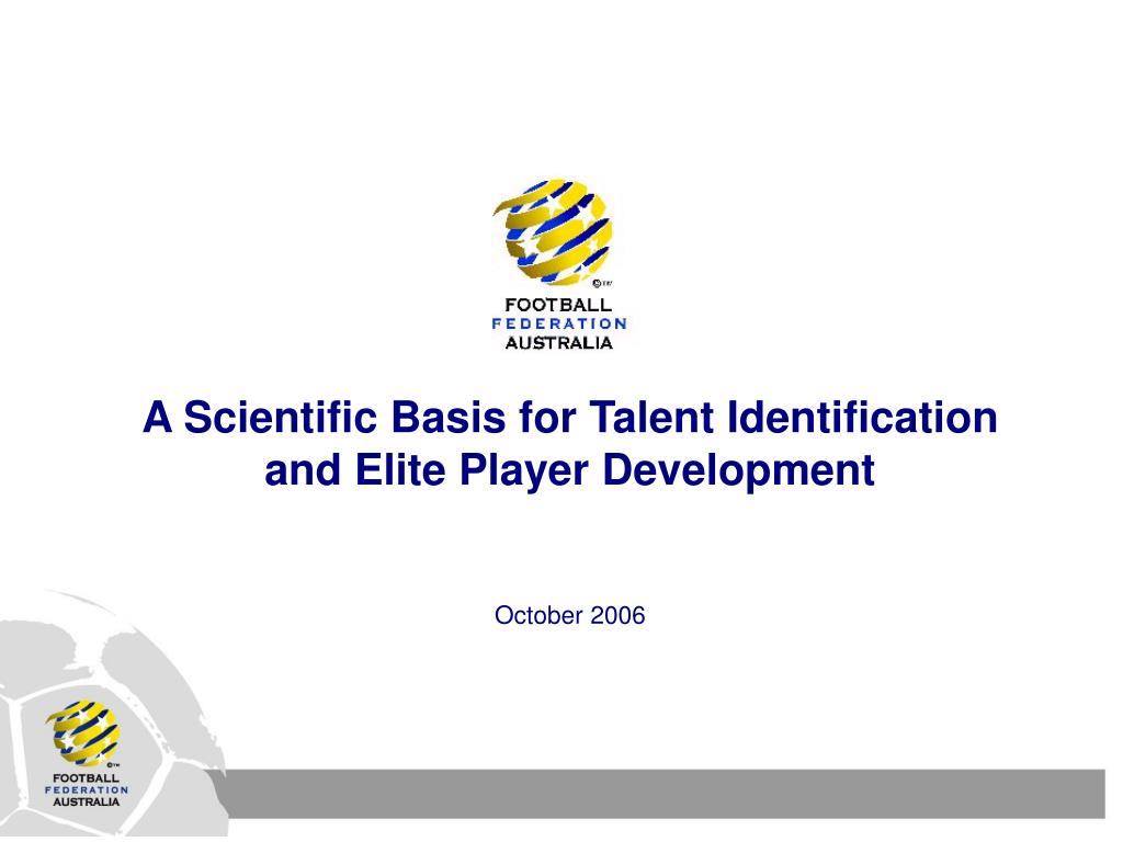 a scientific basis for talent identification and elite player development october 2006 l.