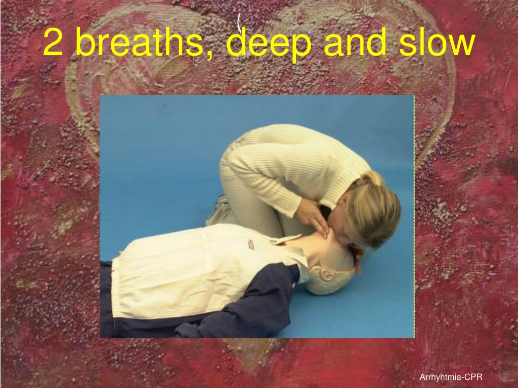 2 breaths, deep and slow