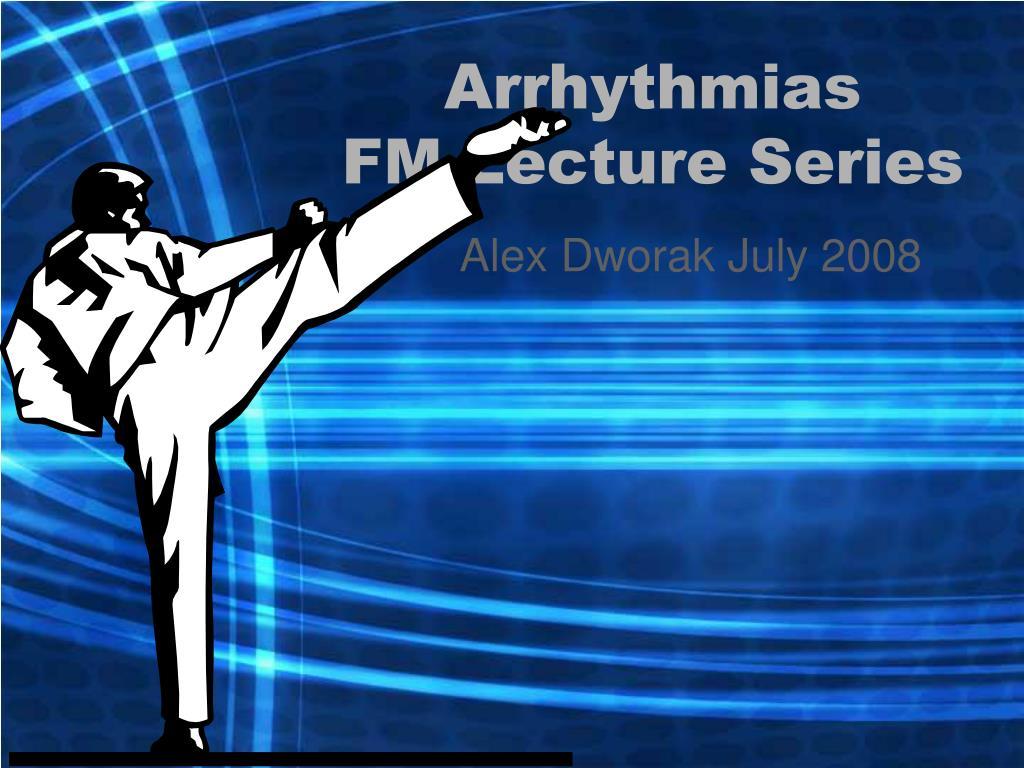arrhythmias fm lecture series l.