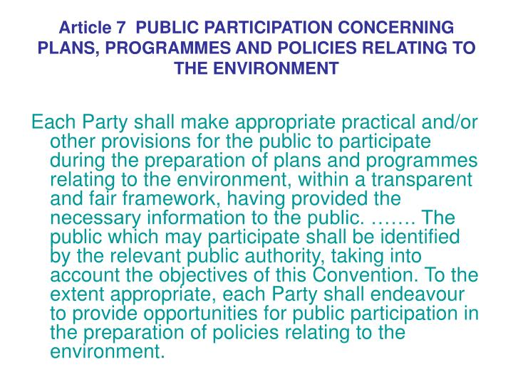 Article 7  PUBLIC PARTICIPATION CONCERNING PLANS, PROGRAMMES AND POLICIES RELATING TO THE ENVIRONMENT