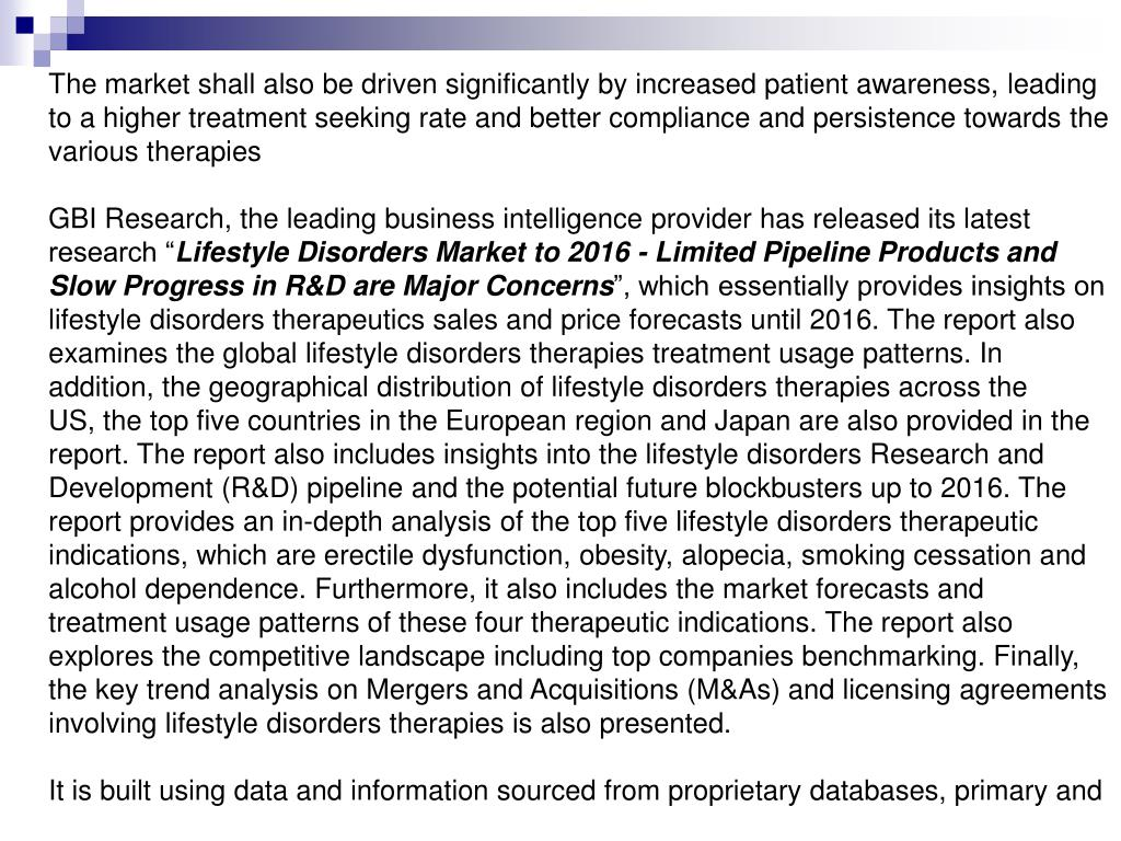 The market shall also be driven significantly by increased patient awareness, leading to a higher treatment seeking rate and better compliance and persistence towards the various therapies
