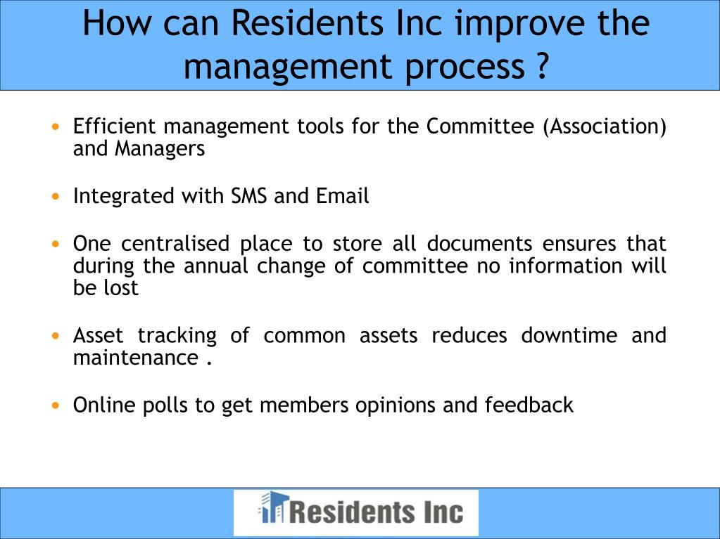 How can Residents Inc improve the management process ?