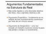 argumentos fundamentados na estrutura do real