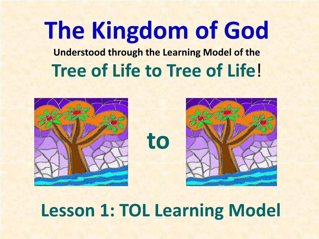 the kingdom of god understood through the learning model of the tree of life to tree of life l.