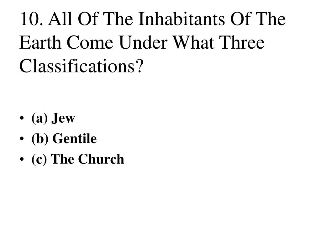 10. All Of The Inhabitants Of The Earth Come Under What Three Classifications?