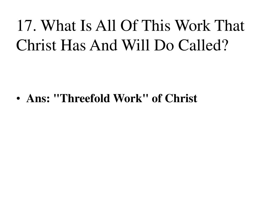 17. What Is All Of This Work That Christ Has And Will Do Called?