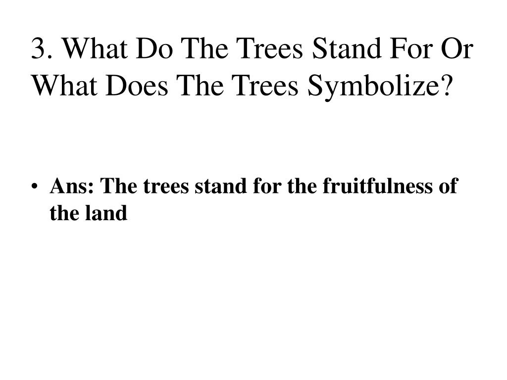 3. What Do The Trees Stand For Or What Does The Trees Symbolize?