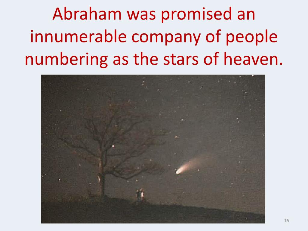 Abraham was promised an innumerable company of people numbering as the stars of heaven.