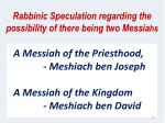 rabbinic speculation regarding the possibility of there being two messia hs
