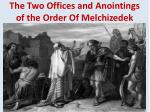 the two offices and anointings of the order of melchizedek