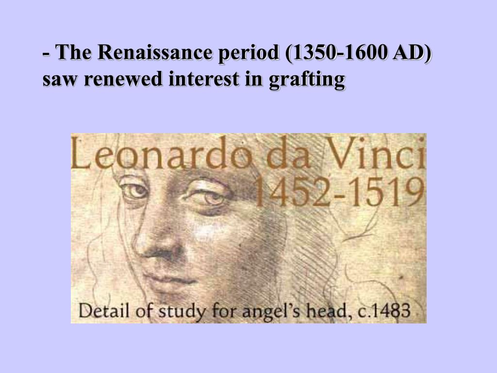 - The Renaissance period (1350-1600 AD) saw renewed interest in grafting