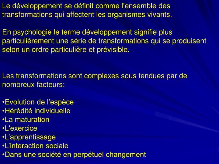 Le développement se définit comme l'ensemble des transformations qui affectent les organismes vi...