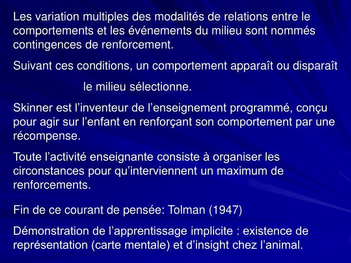 Les variation multiples des modalités de relations entre le comportements et les événements du milieu sont nommés contingences de renforcement.