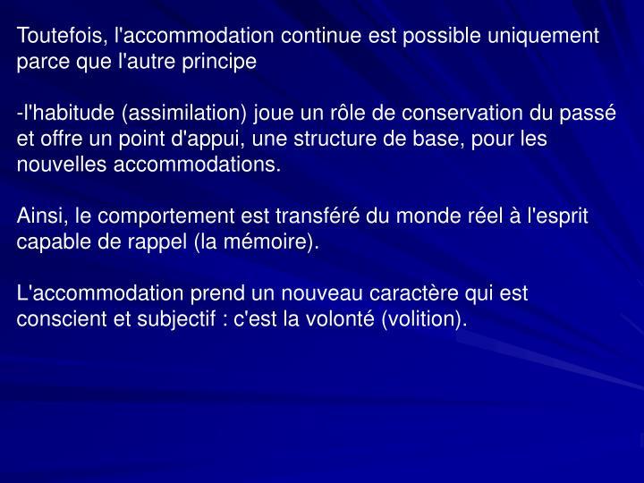 Toutefois, l'accommodation continue est possible uniquement parce que l'autre principe