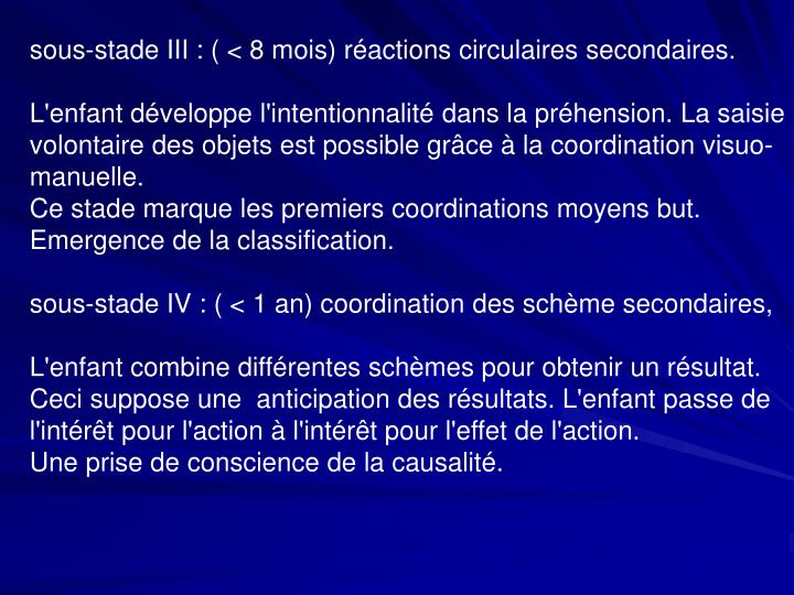 sous-stade III : ( < 8 mois) réactions circulaires secondaires.