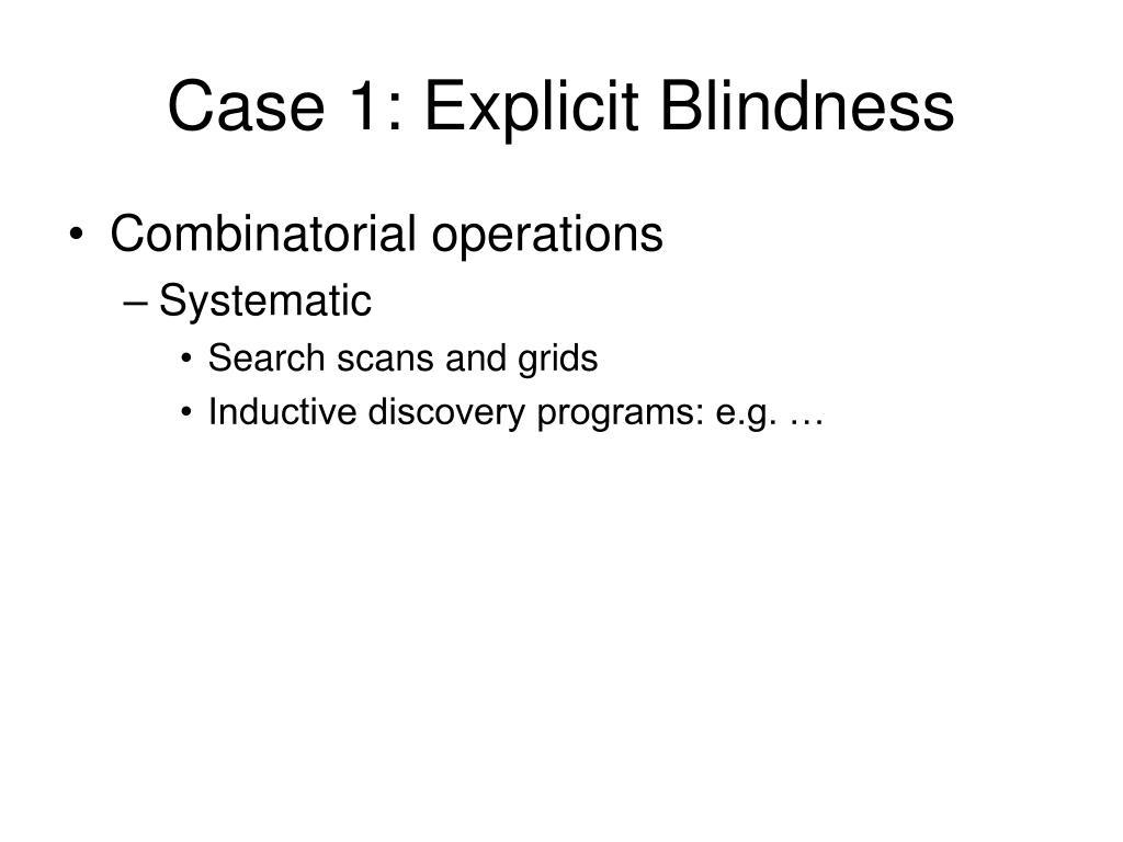 Case 1: Explicit Blindness