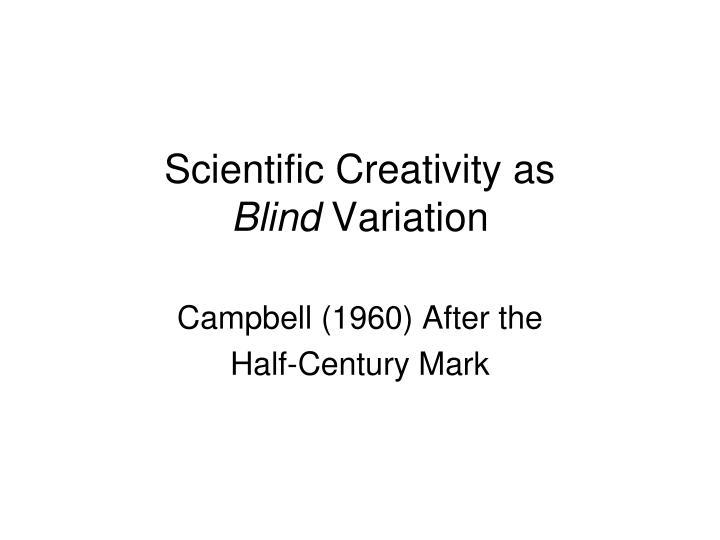 Scientific creativity as blind variation