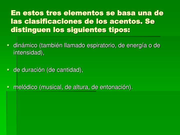 En estos tres elementos se basa una de las clasificaciones de los acentos. Se distinguen los siguientes tipos: