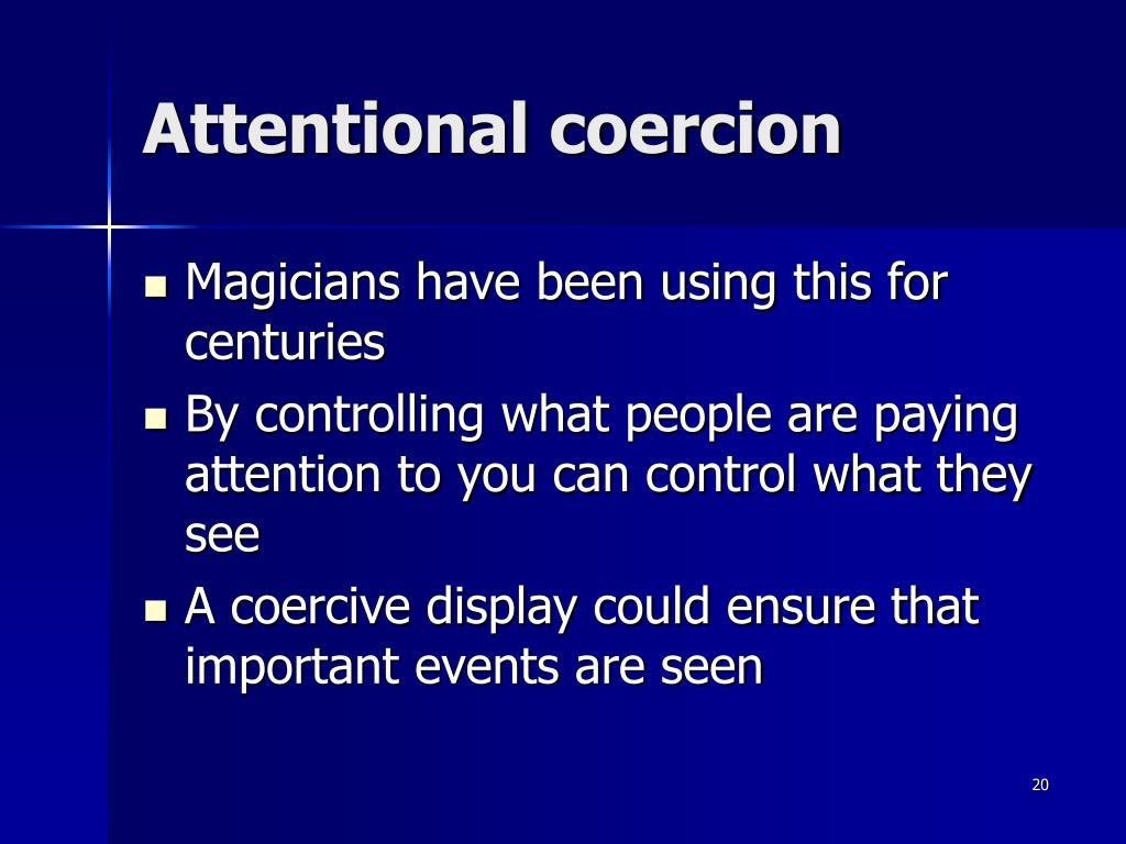 Attentional coercion