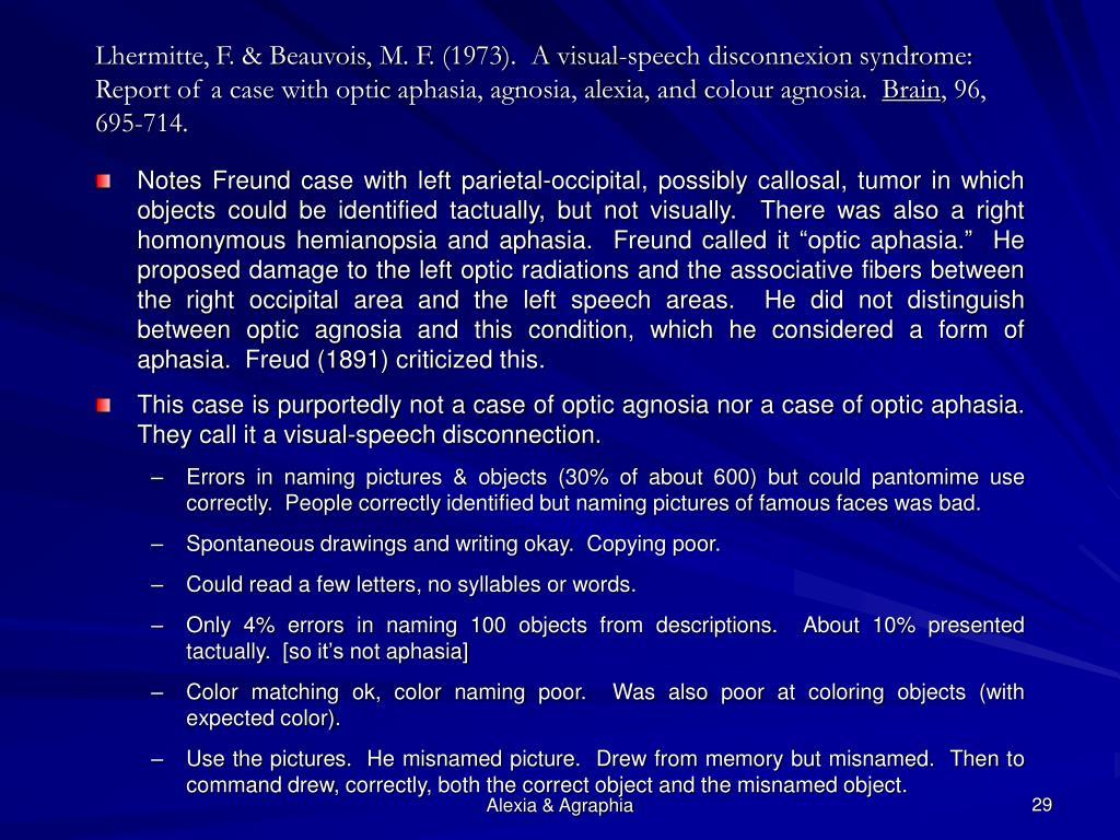 Lhermitte, F. & Beauvois, M. F. (1973).  A visual-speech disconnexion syndrome: Report of a case with optic aphasia, agnosia, alexia, and colour agnosia.