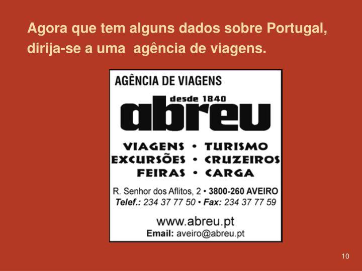 Agora que tem alguns dados sobre Portugal, dirija-se a uma  agência de viagens.
