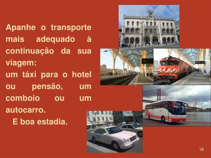Apanhe o transporte mais adequado à continuação da sua viagem: