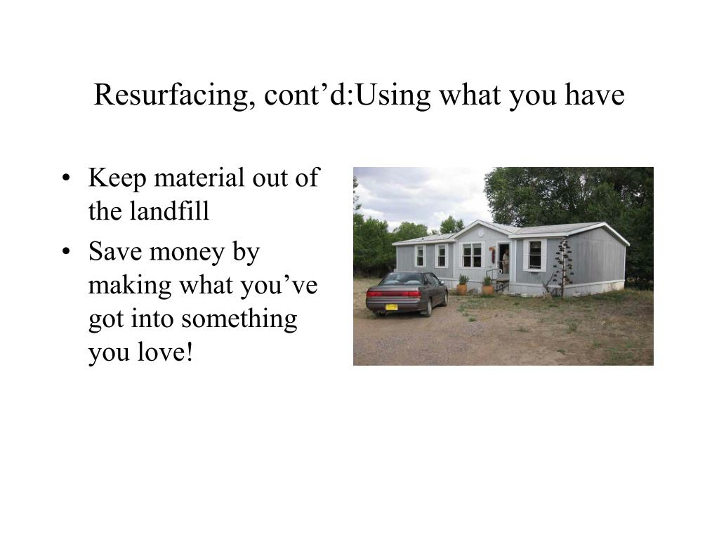 Resurfacing, cont'd:Using what you have
