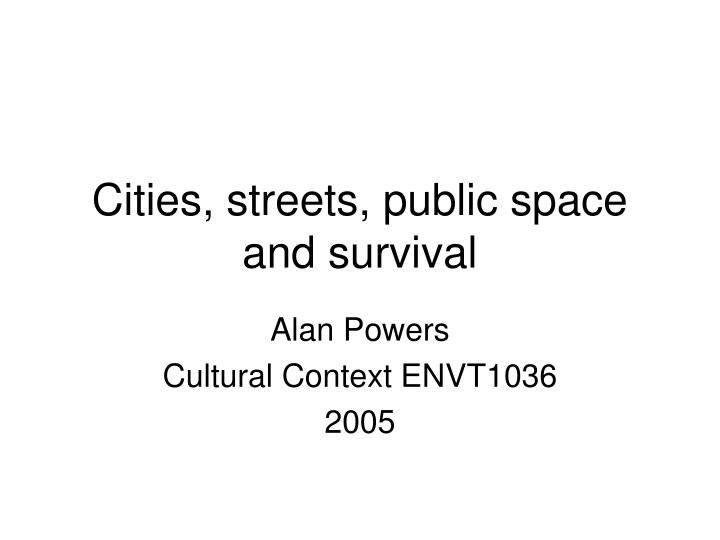 Cities streets public space and survival