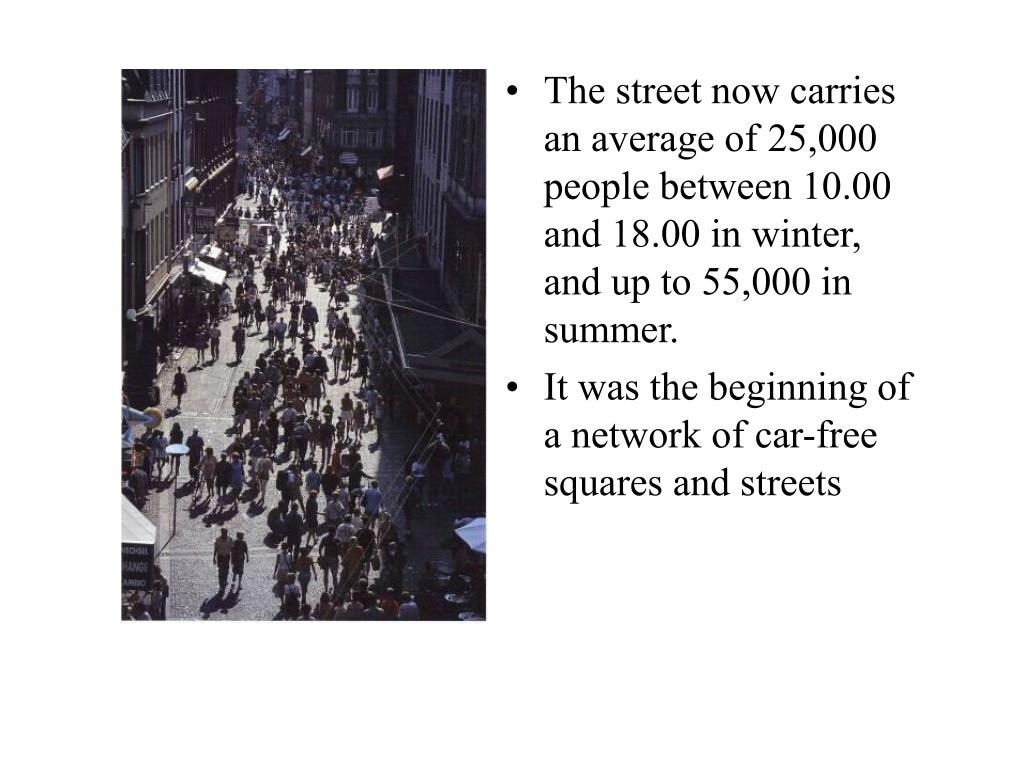 The street now carries an average of 25,000 people between 10.00 and 18.00 in winter, and up to 55,000 in summer.