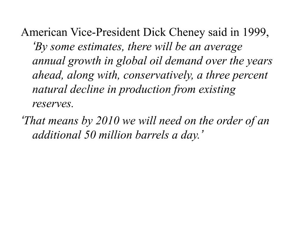 American Vice-President Dick Cheney said in 1999,