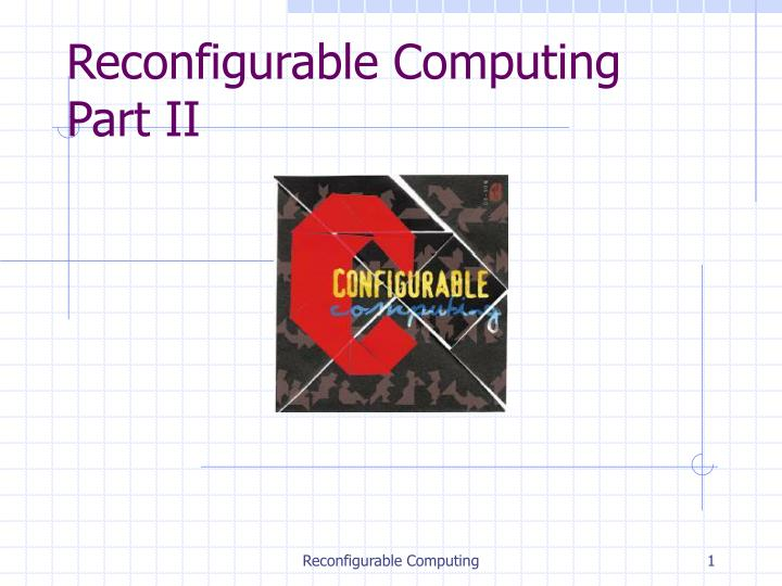 reconfigurable computing part ii n.