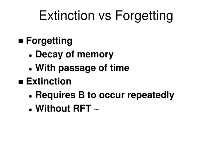 Extinction vs Forgetting